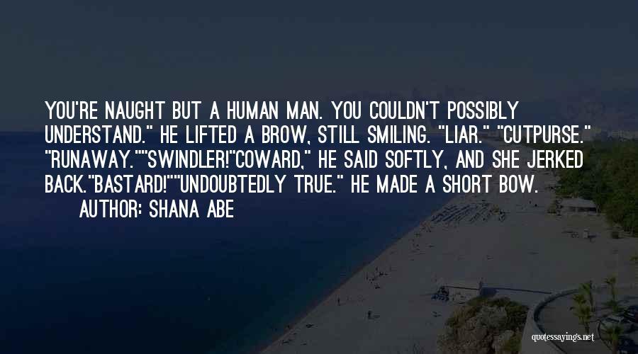 Bastard Man Quotes By Shana Abe