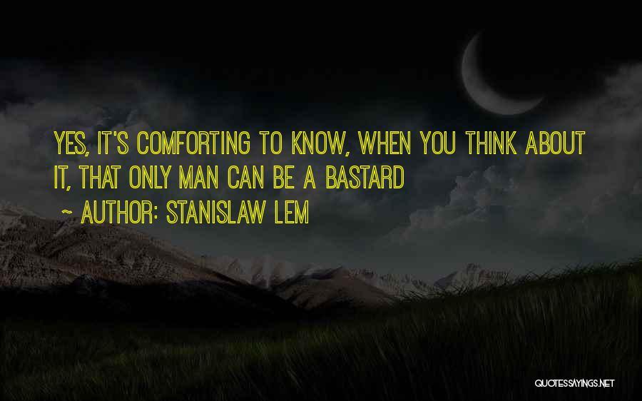 Bastard Man Quotes By Stanislaw Lem