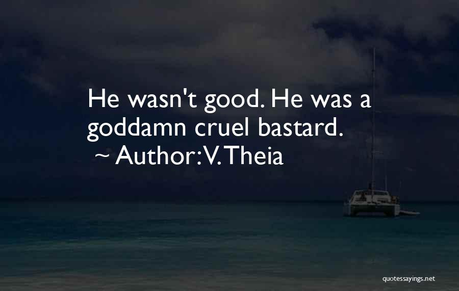Bastard Man Quotes By V. Theia
