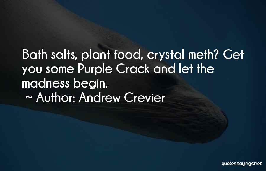 Bath Salts Quotes By Andrew Crevier