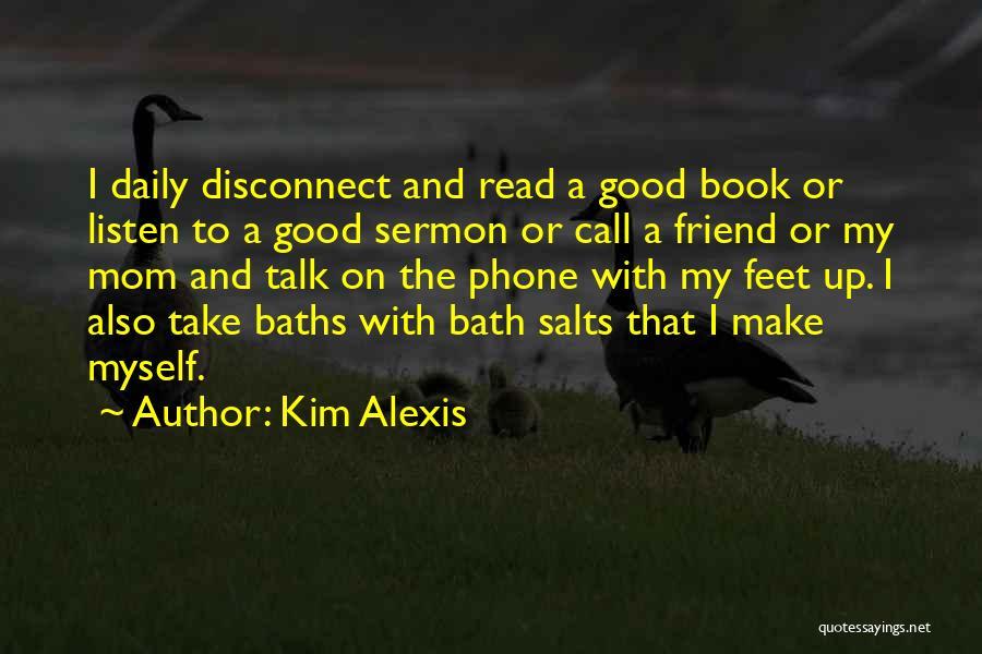 Bath Salts Quotes By Kim Alexis