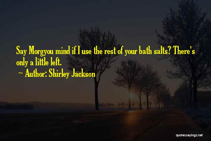 Bath Salts Quotes By Shirley Jackson