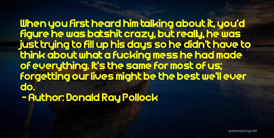 Batshit Crazy Quotes By Donald Ray Pollock