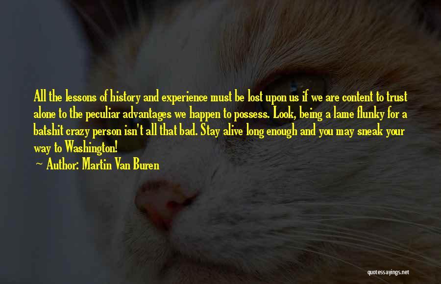 Batshit Crazy Quotes By Martin Van Buren