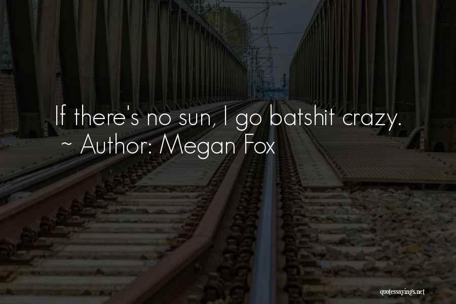 Batshit Crazy Quotes By Megan Fox