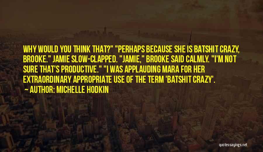 Batshit Crazy Quotes By Michelle Hodkin
