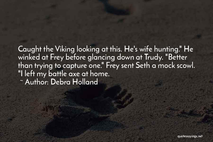 Battle Axe Quotes By Debra Holland