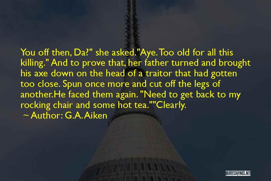 Battle Axe Quotes By G.A. Aiken
