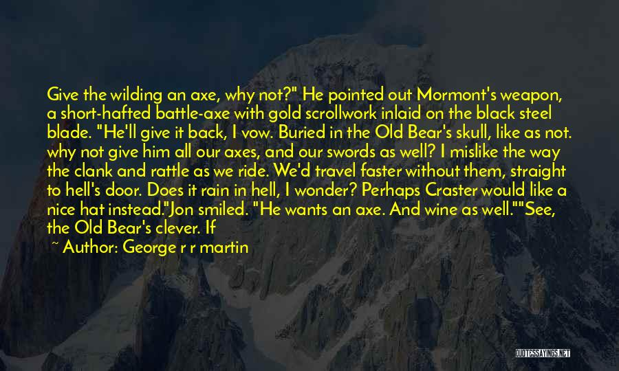 Battle Axe Quotes By George R R Martin