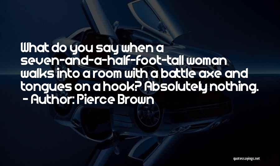 Battle Axe Quotes By Pierce Brown