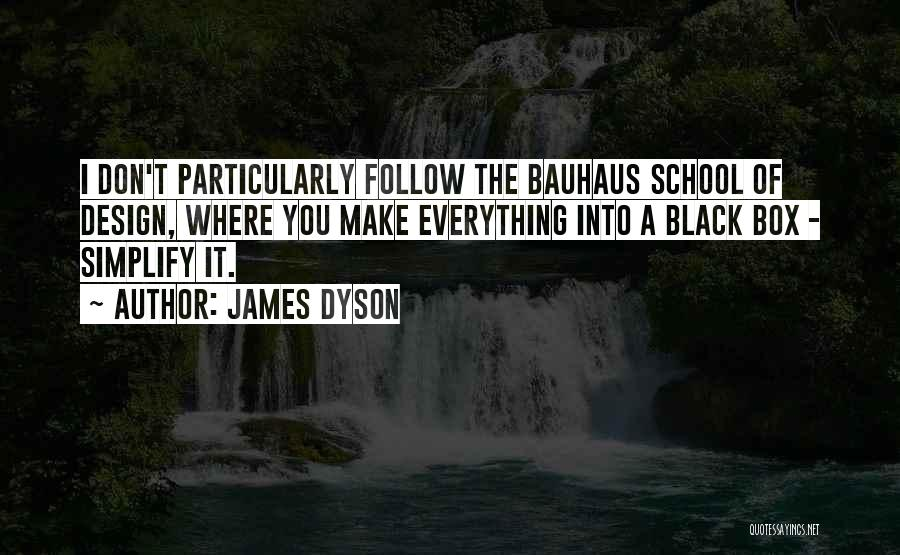 Bauhaus School Quotes By James Dyson