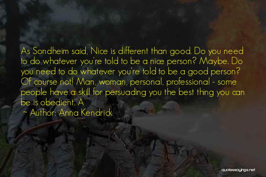 Be A Different Person Quotes By Anna Kendrick