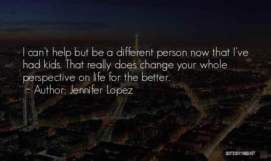 Be A Different Person Quotes By Jennifer Lopez