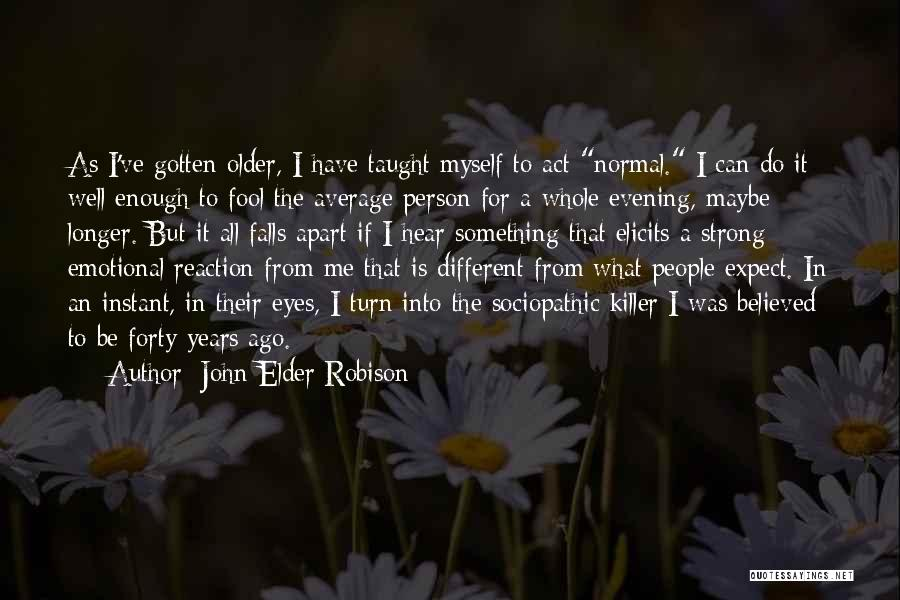Be A Different Person Quotes By John Elder Robison