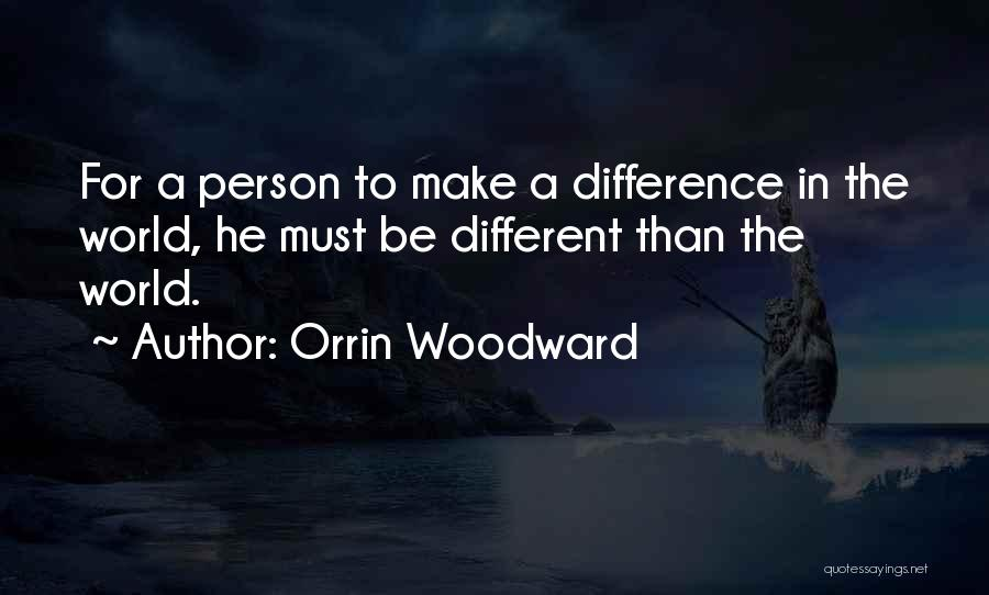 Be A Different Person Quotes By Orrin Woodward