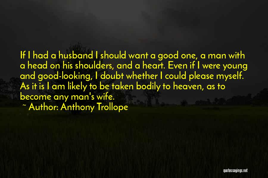 Be A Good Husband Quotes By Anthony Trollope