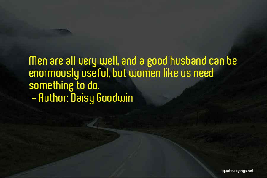 Be A Good Husband Quotes By Daisy Goodwin