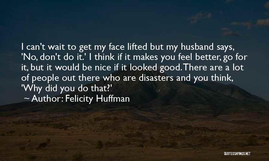 Be A Good Husband Quotes By Felicity Huffman