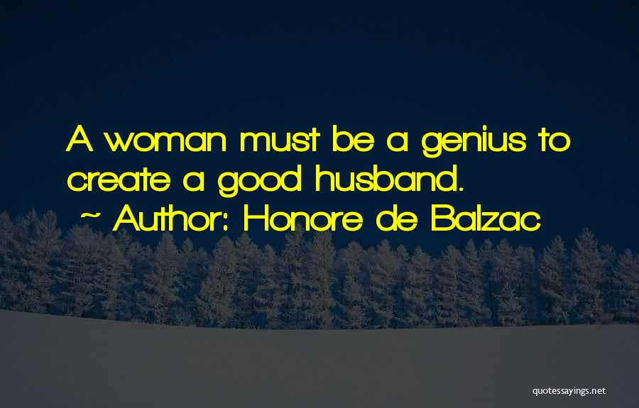 Be A Good Husband Quotes By Honore De Balzac