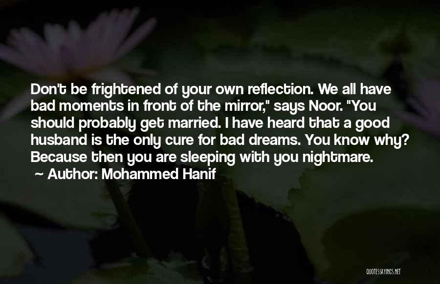 Be A Good Husband Quotes By Mohammed Hanif