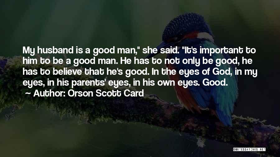 Be A Good Husband Quotes By Orson Scott Card