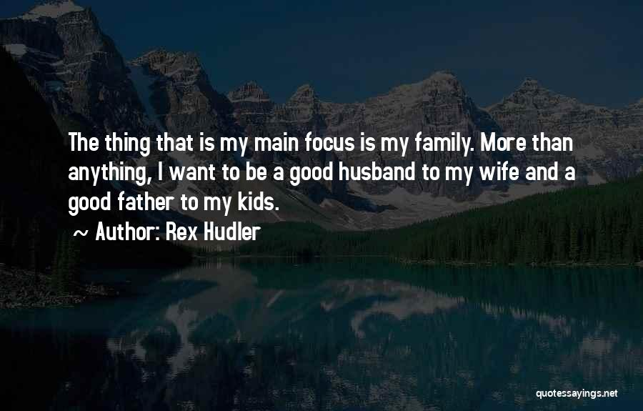 Be A Good Husband Quotes By Rex Hudler