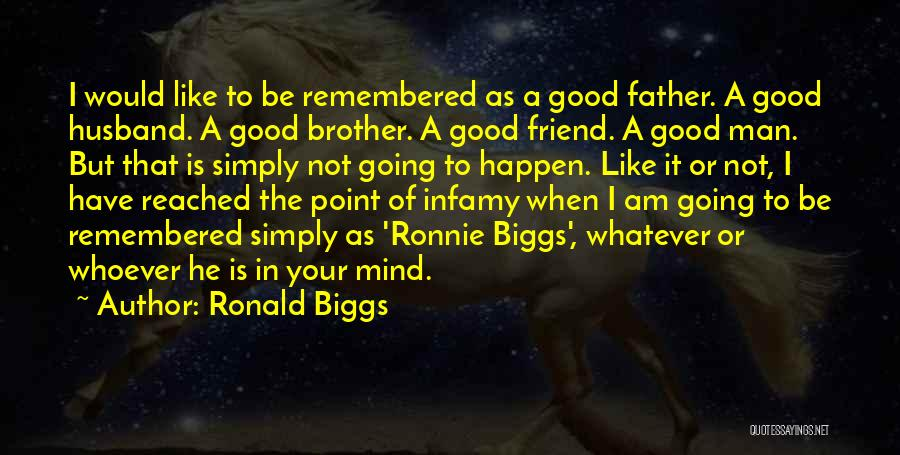Be A Good Husband Quotes By Ronald Biggs