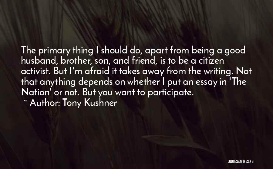 Be A Good Husband Quotes By Tony Kushner
