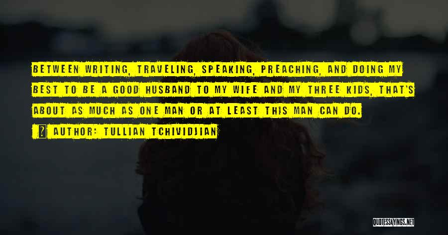 Be A Good Husband Quotes By Tullian Tchividjian