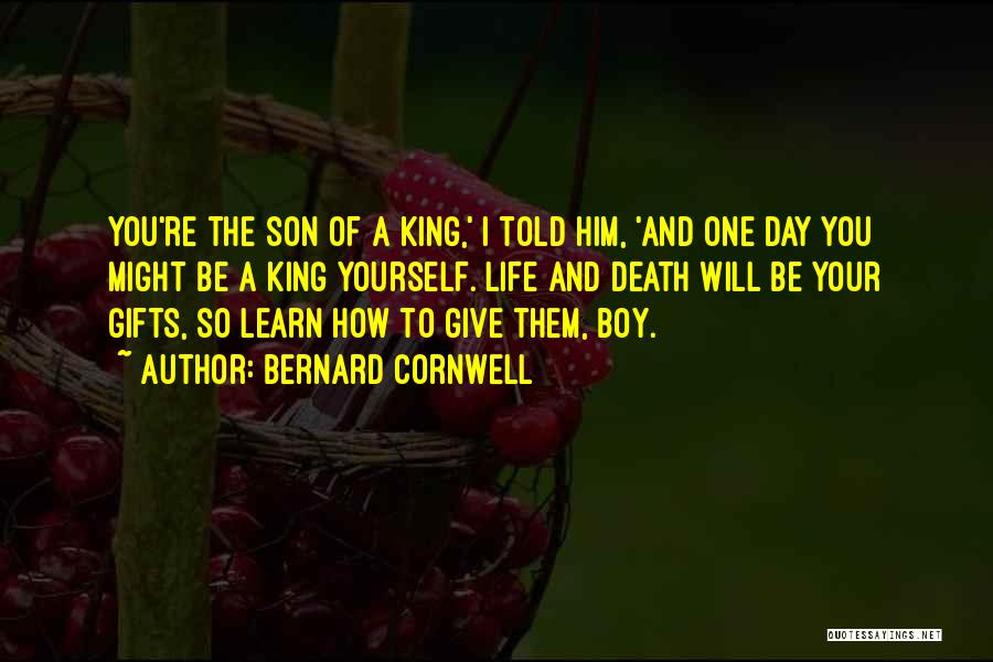 Be A King Quotes By Bernard Cornwell