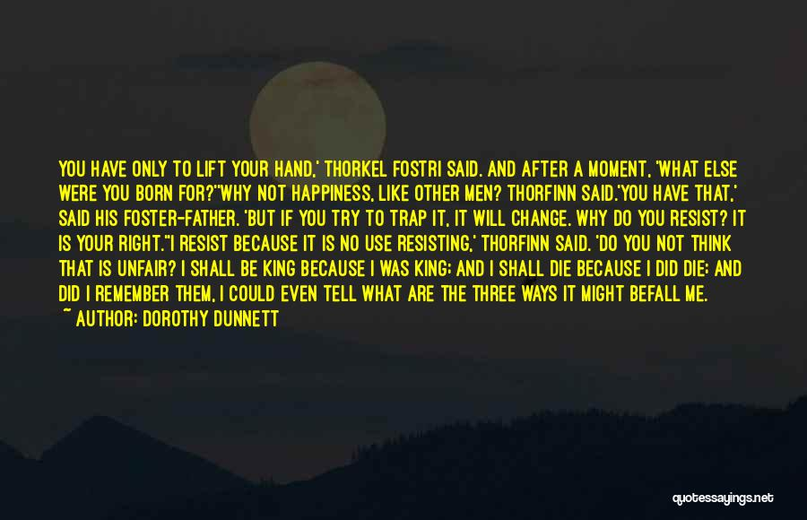 Be A King Quotes By Dorothy Dunnett