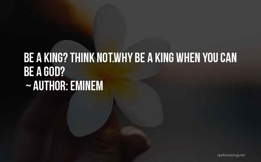 Be A King Quotes By Eminem