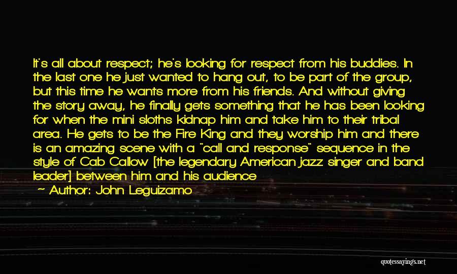 Be A King Quotes By John Leguizamo