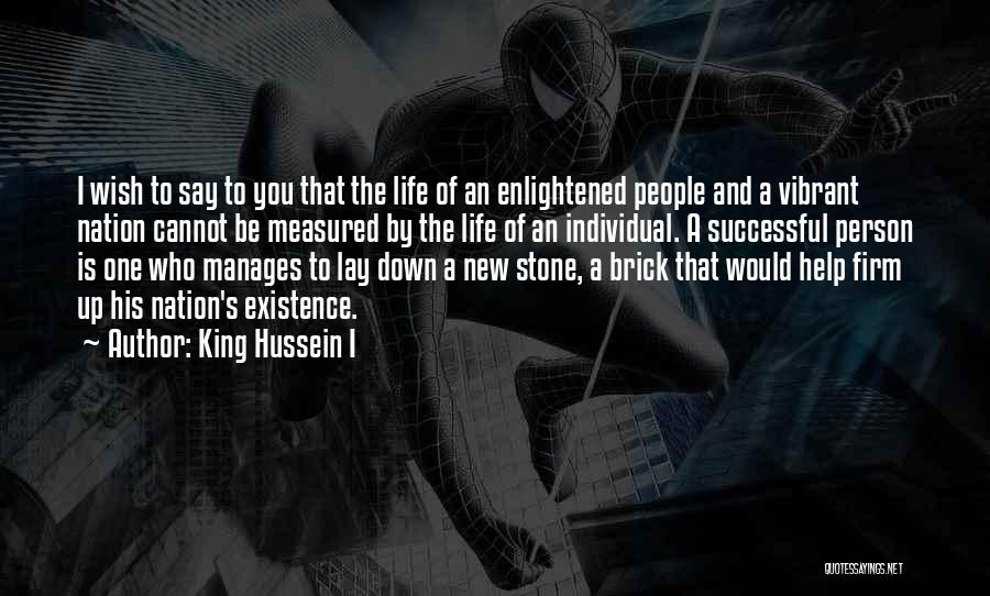 Be A King Quotes By King Hussein I