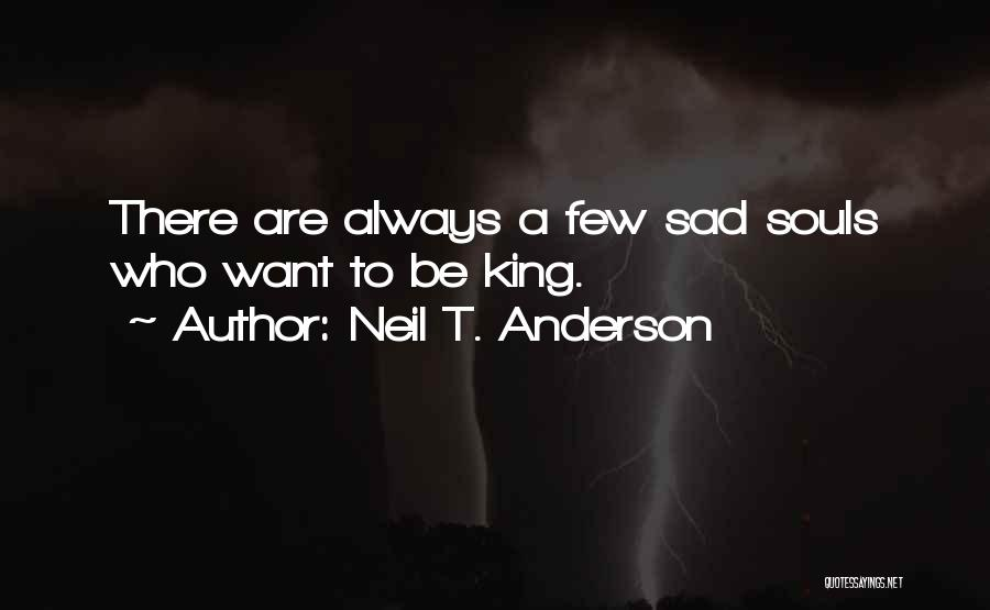 Be A King Quotes By Neil T. Anderson