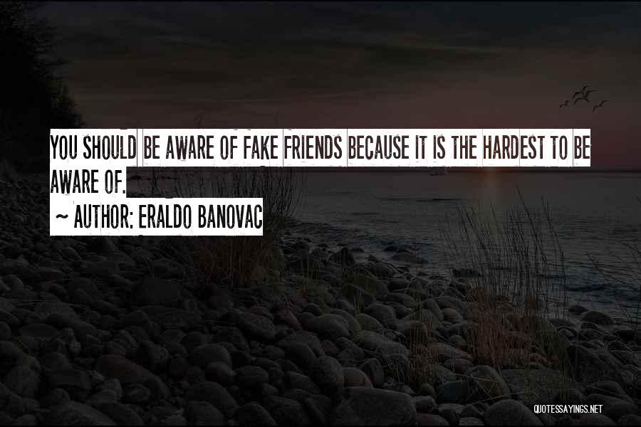 Be Aware Of Friends Quotes By Eraldo Banovac