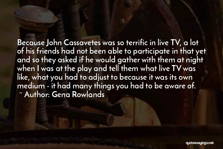 Be Aware Of Friends Quotes By Gena Rowlands