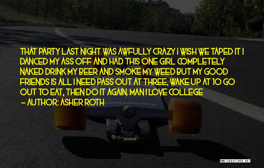 Be Crazy With Friends Quotes By Asher Roth
