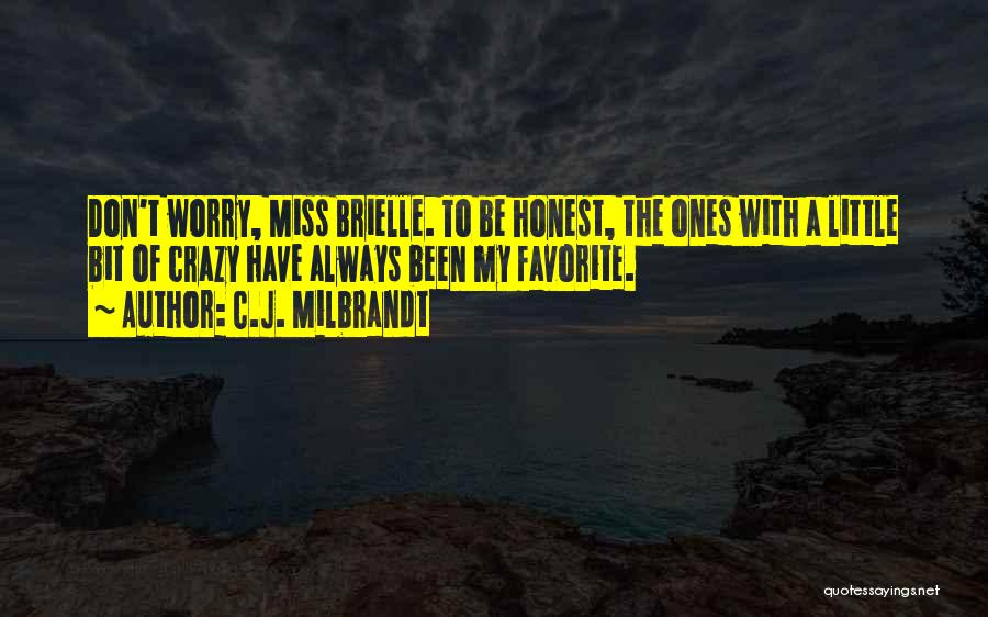 Be Crazy With Friends Quotes By C.J. Milbrandt