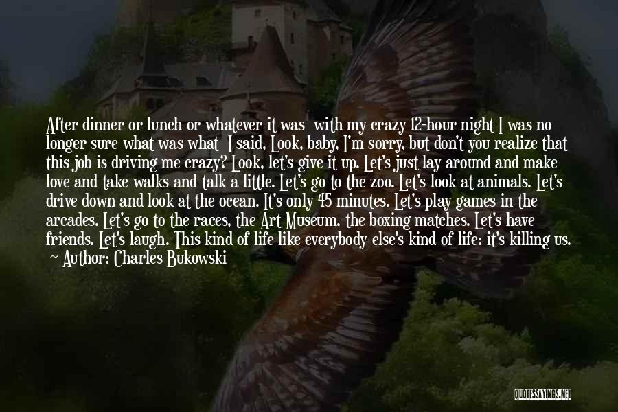 Be Crazy With Friends Quotes By Charles Bukowski