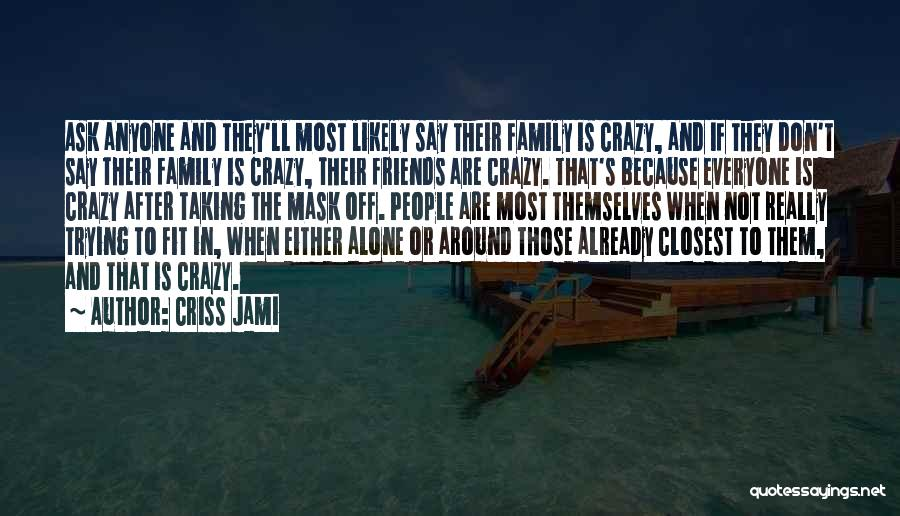 Be Crazy With Friends Quotes By Criss Jami