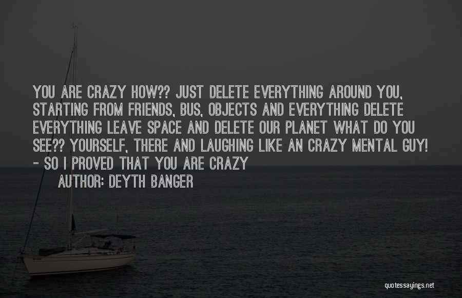 Be Crazy With Friends Quotes By Deyth Banger