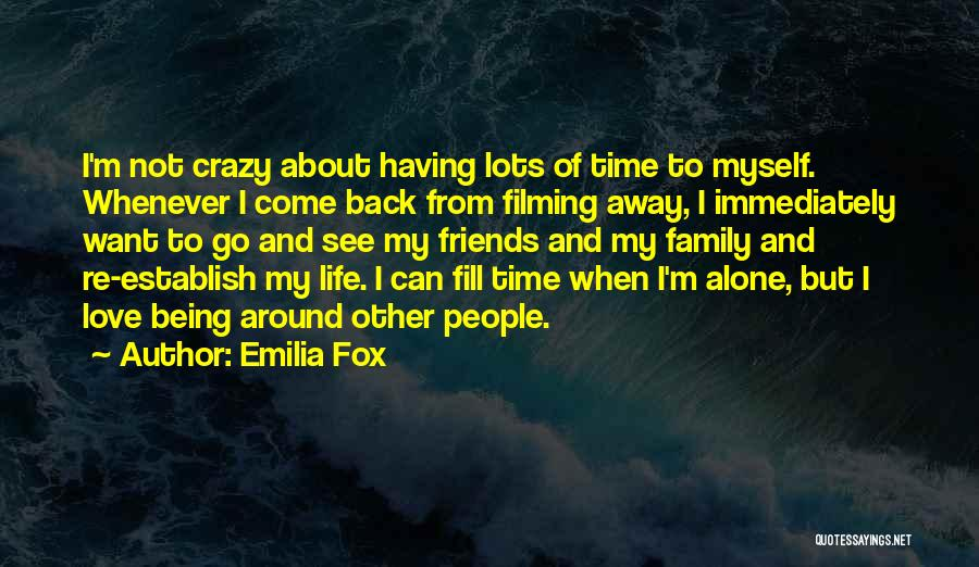 Be Crazy With Friends Quotes By Emilia Fox