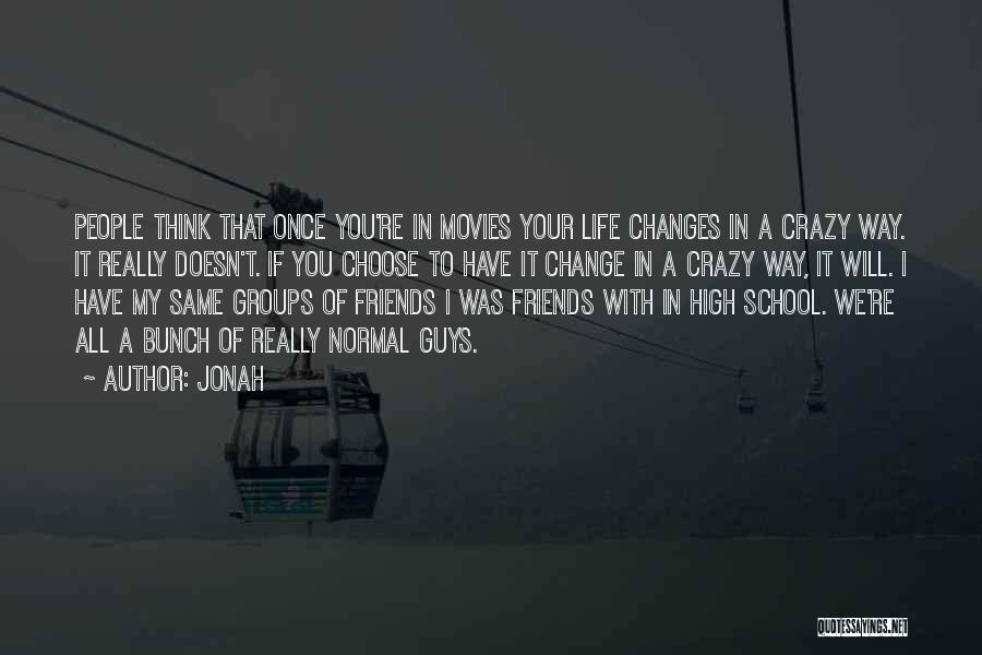 Be Crazy With Friends Quotes By Jonah