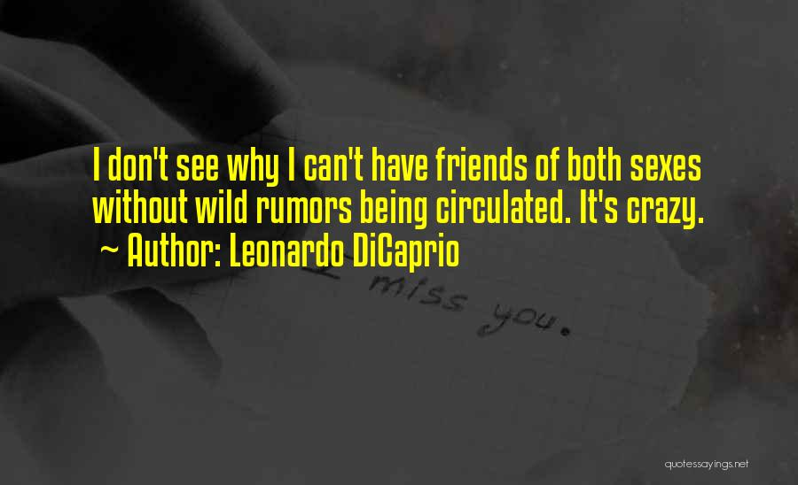 Be Crazy With Friends Quotes By Leonardo DiCaprio