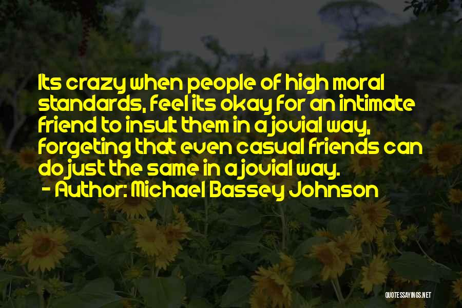Be Crazy With Friends Quotes By Michael Bassey Johnson