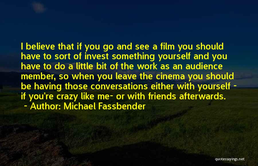 Be Crazy With Friends Quotes By Michael Fassbender
