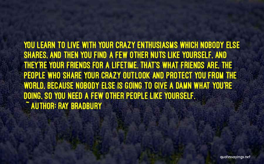 Be Crazy With Friends Quotes By Ray Bradbury