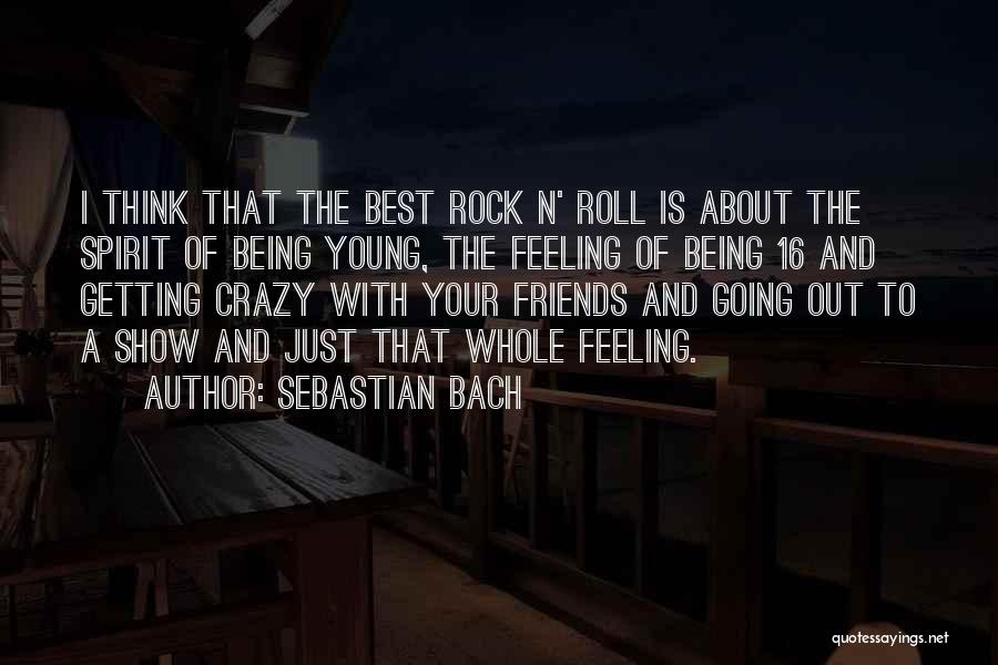Be Crazy With Friends Quotes By Sebastian Bach