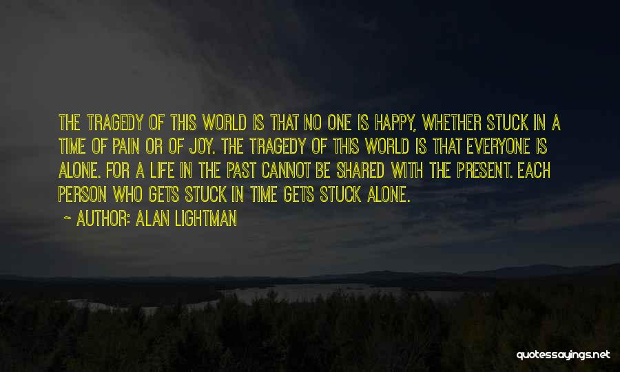 Be Happy Alone Quotes By Alan Lightman